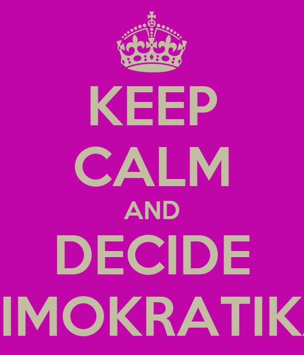 KEEP CALM AND DECIDE DIMOKRATIKA