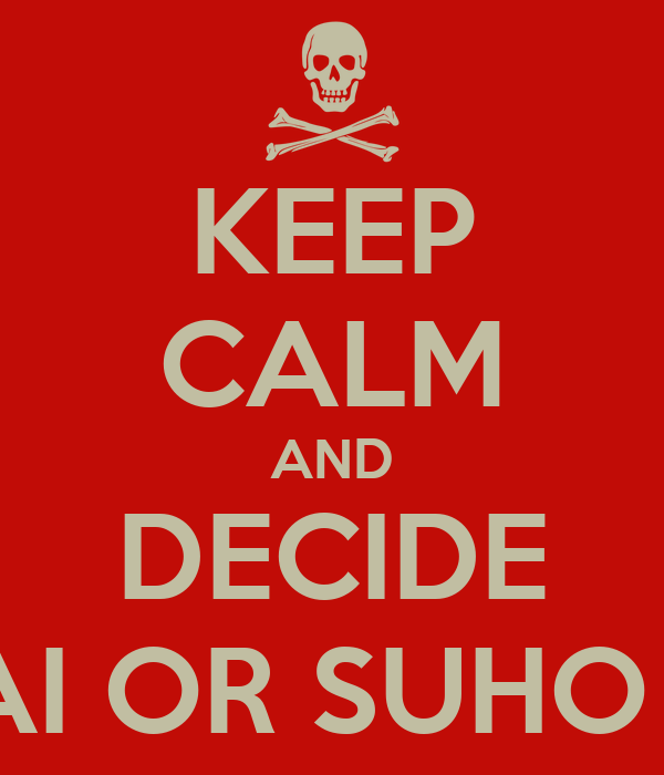 KEEP CALM AND DECIDE KAI OR SUHO ??