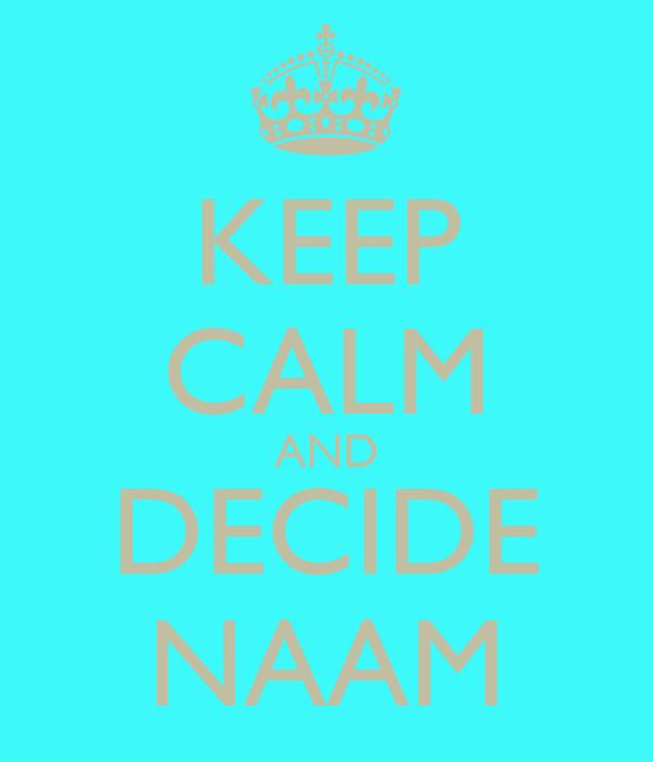 KEEP CALM AND DECIDE NAAM
