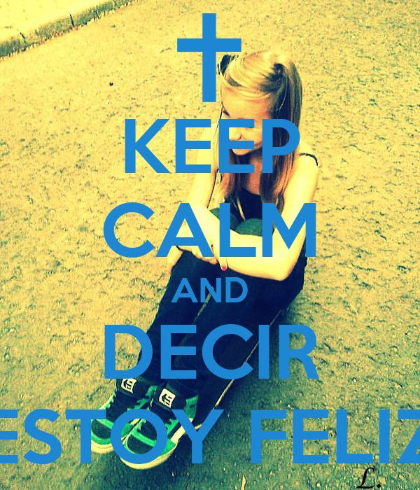 KEEP CALM AND DECIR ESTOY FELIZ