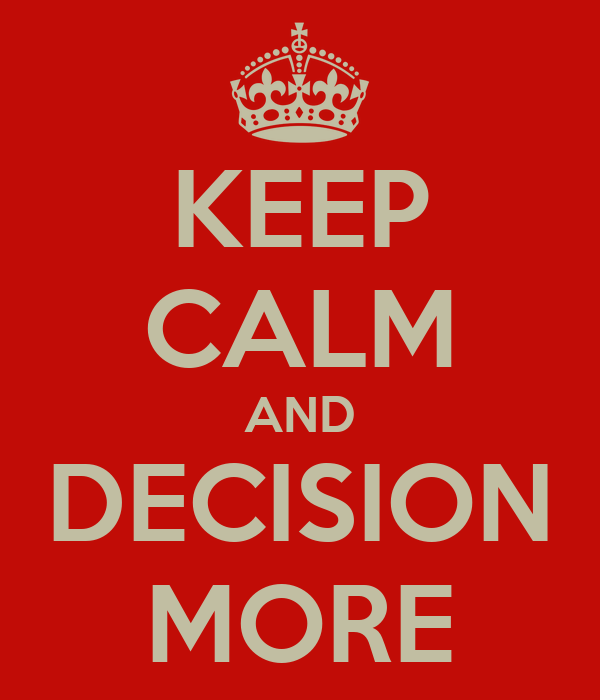 KEEP CALM AND DECISION MORE