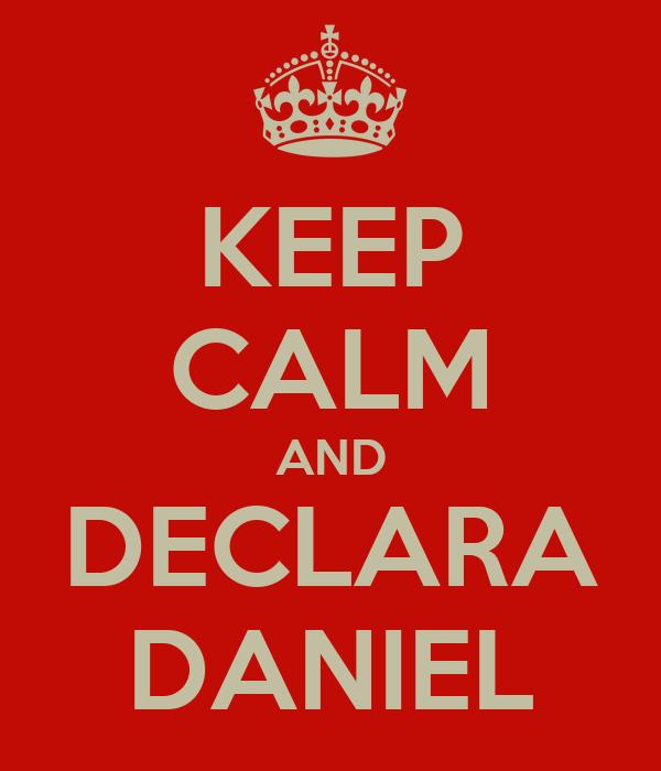 KEEP CALM AND DECLARA DANIEL