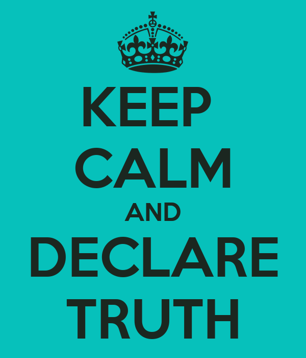 KEEP  CALM AND DECLARE TRUTH