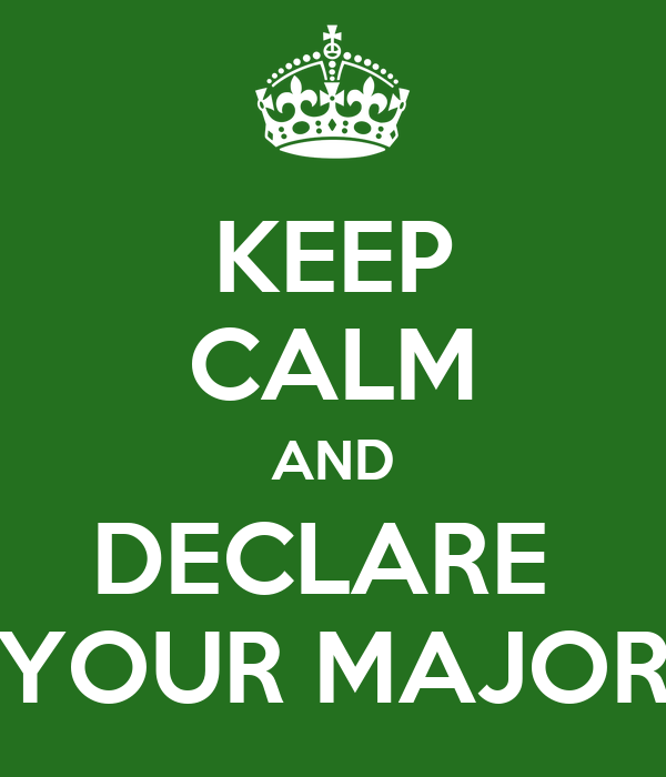 KEEP CALM AND DECLARE  YOUR MAJOR