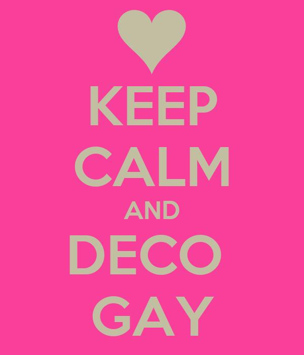 KEEP CALM AND DECO  GAY