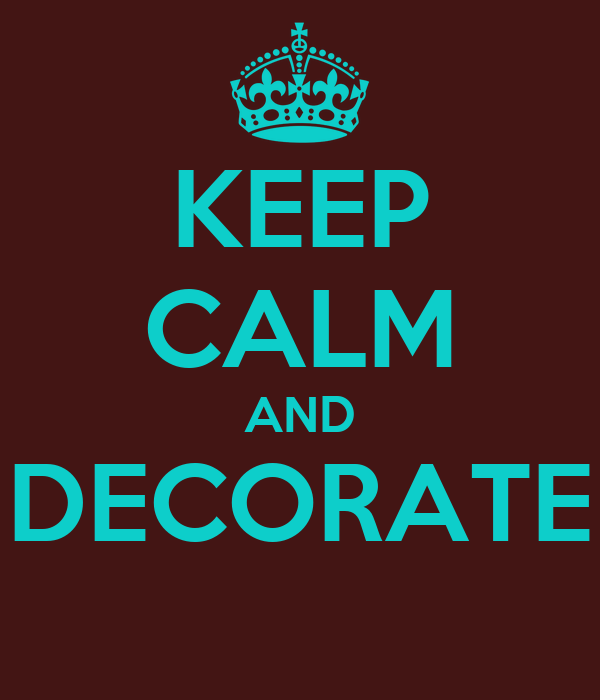 KEEP CALM AND DECORATE