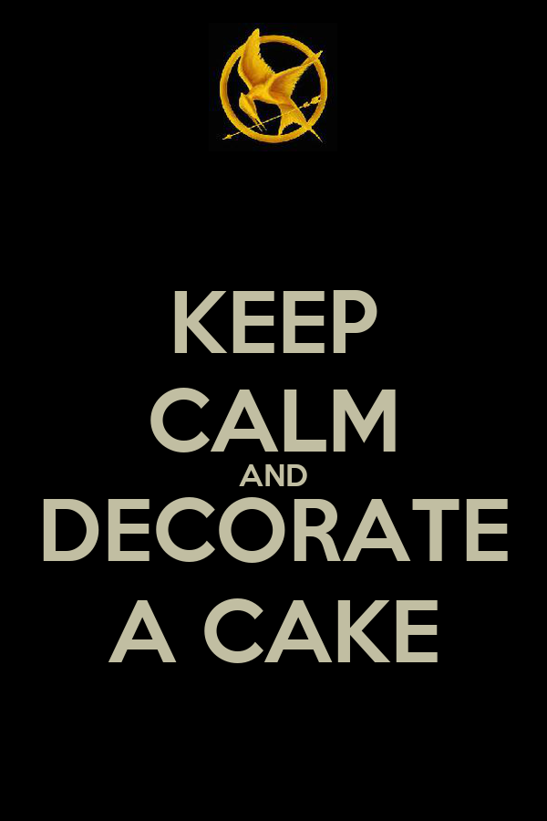 KEEP CALM AND DECORATE A CAKE