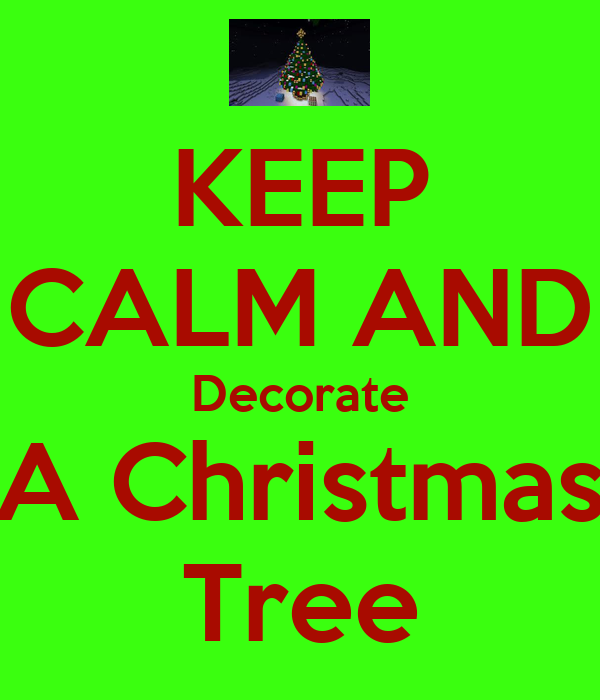 KEEP CALM AND Decorate A Christmas Tree