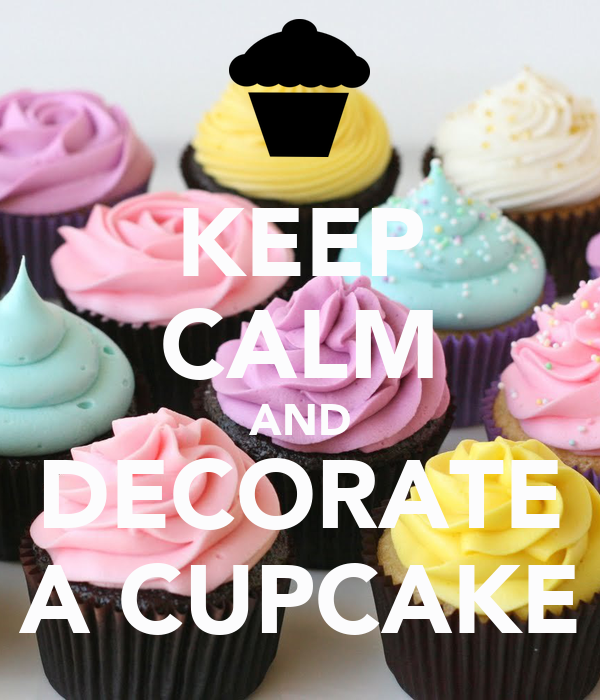 KEEP CALM AND DECORATE A CUPCAKE