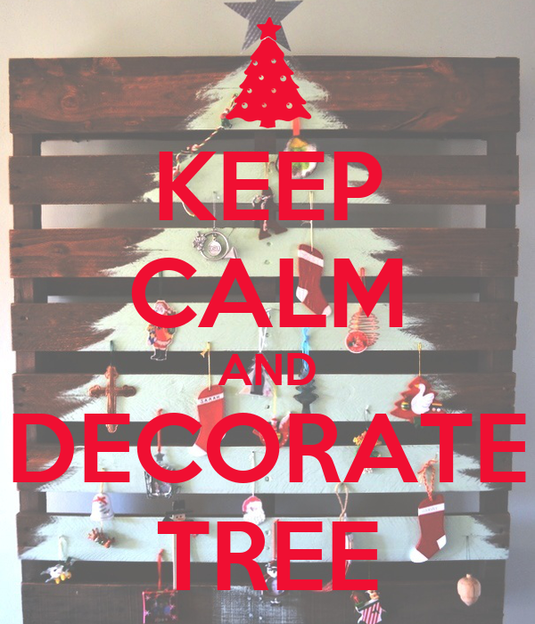 KEEP CALM AND DECORATE TREE