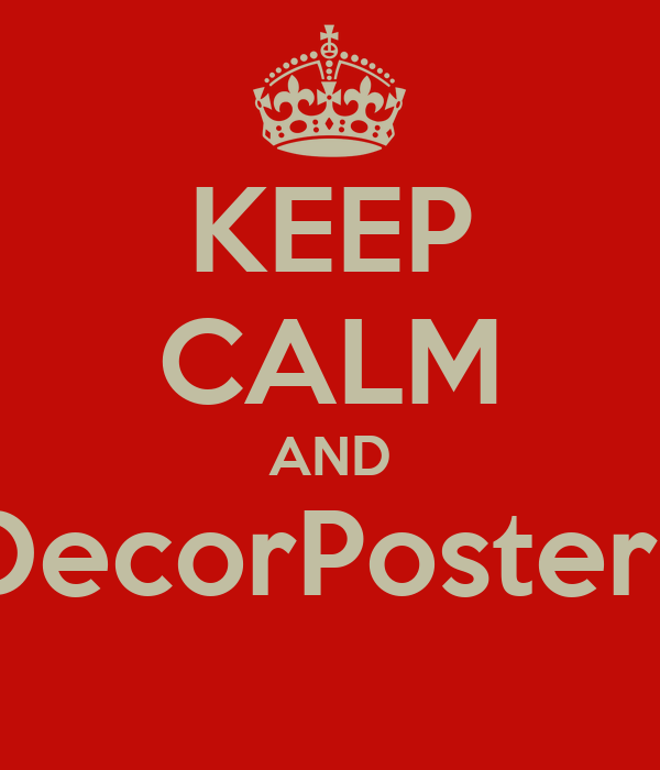 KEEP CALM AND DecorPosters
