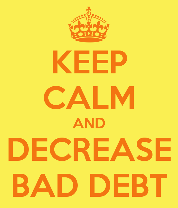 KEEP CALM AND DECREASE BAD DEBT