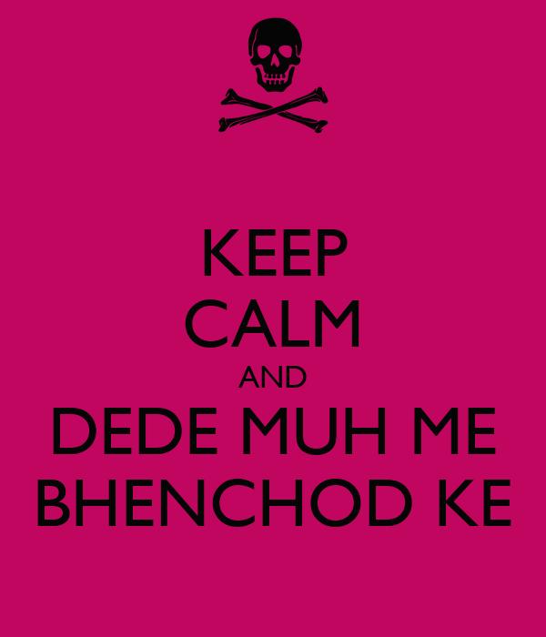 KEEP CALM AND DEDE MUH ME BHENCHOD KE