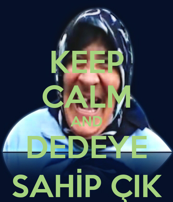 KEEP CALM AND DEDEYE SAHİP ÇIK