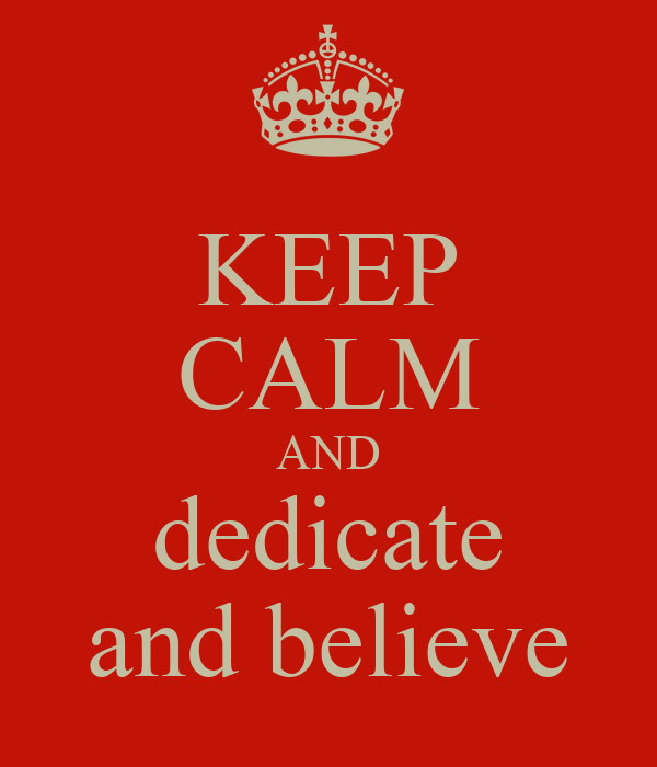 KEEP CALM AND dedicate and believe