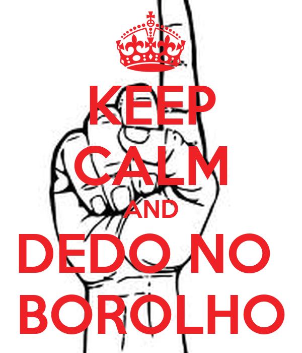 KEEP CALM AND DEDO NO  BOROLHO
