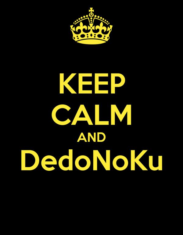 KEEP CALM AND DedoNoKu