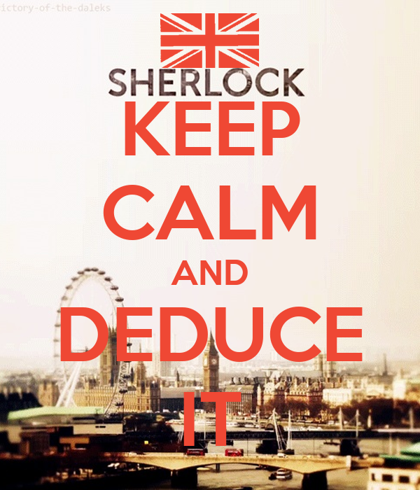 KEEP CALM AND DEDUCE IT
