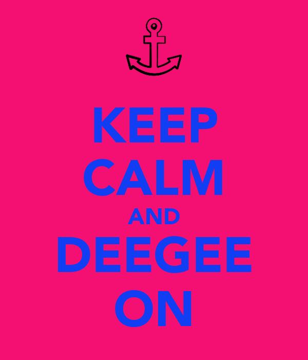KEEP CALM AND DEEGEE ON