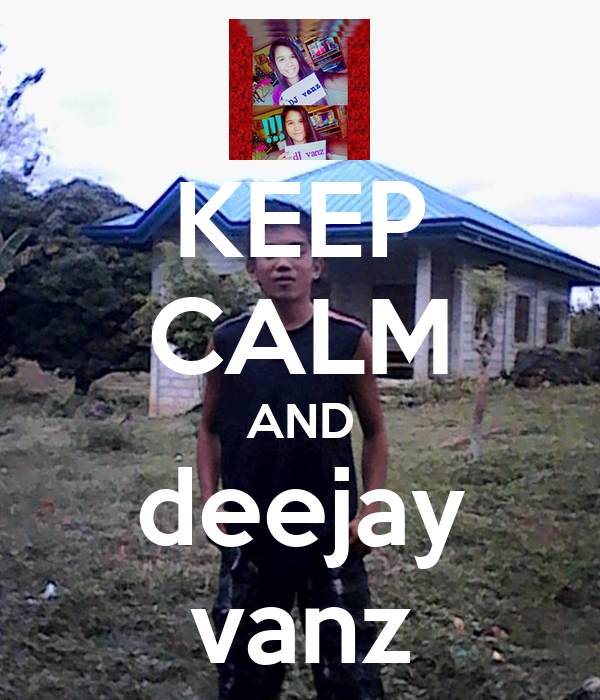 KEEP CALM AND deejay vanz