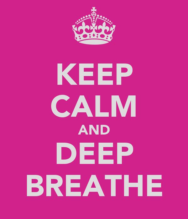 KEEP CALM AND DEEP BREATHE