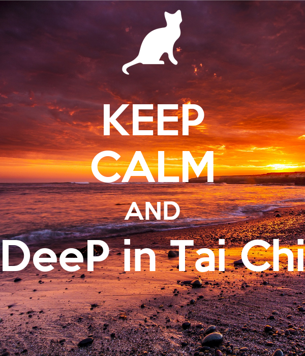 KEEP CALM AND DeeP in Tai Chi