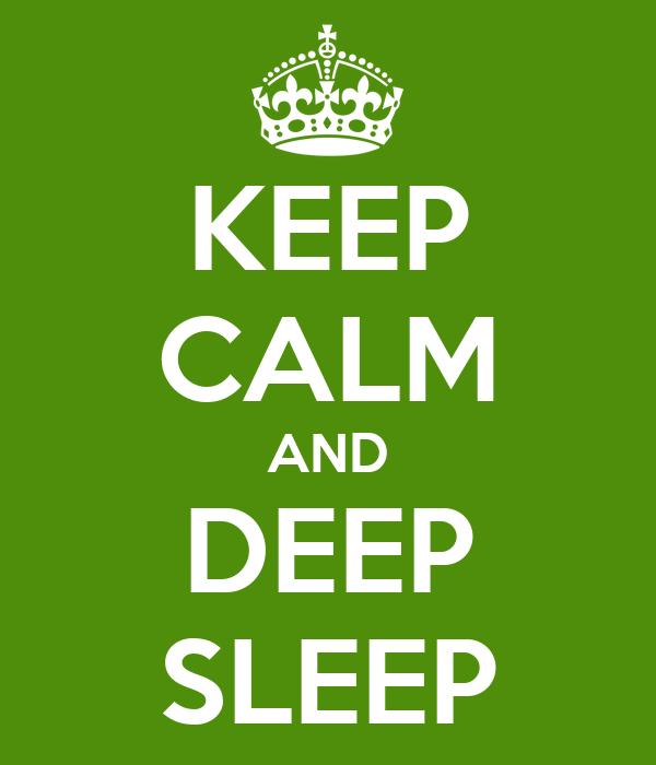 KEEP CALM AND DEEP SLEEP