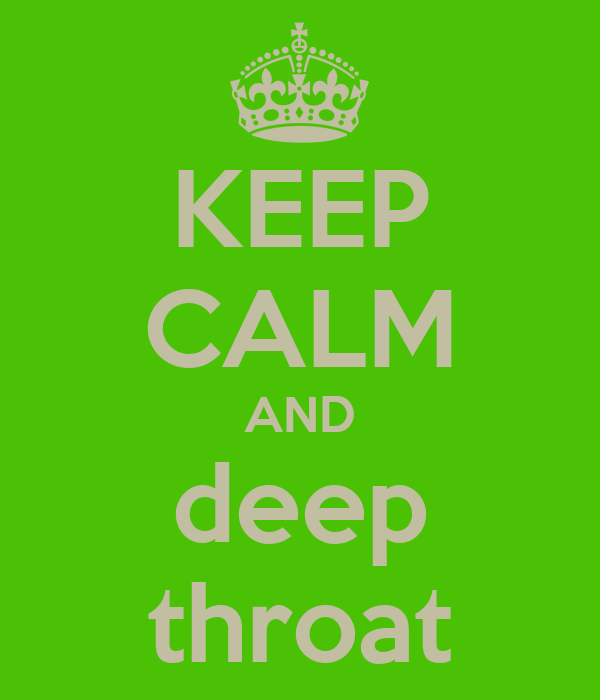 KEEP CALM AND deep throat