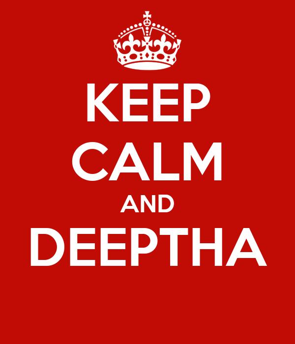 KEEP CALM AND DEEPTHA