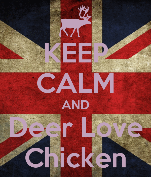 KEEP CALM AND Deer Love Chicken