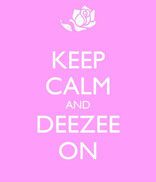 KEEP CALM AND DEEZEE ON