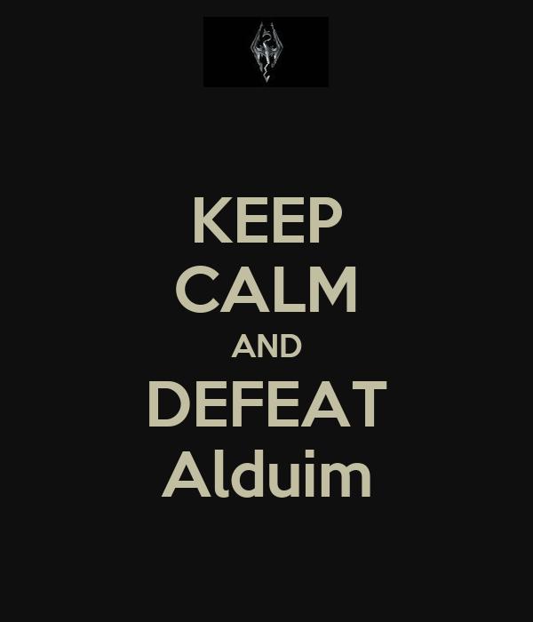 KEEP CALM AND DEFEAT Alduim