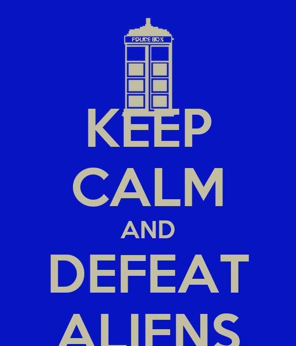 KEEP CALM AND DEFEAT ALIENS