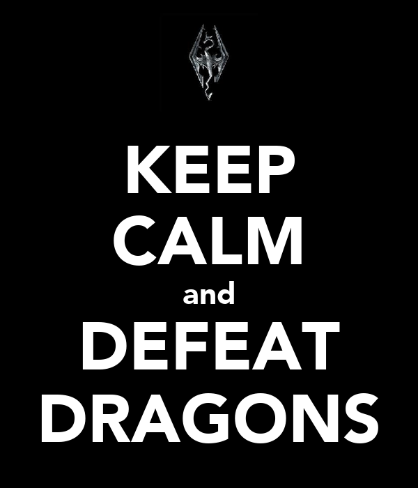 KEEP CALM and DEFEAT DRAGONS