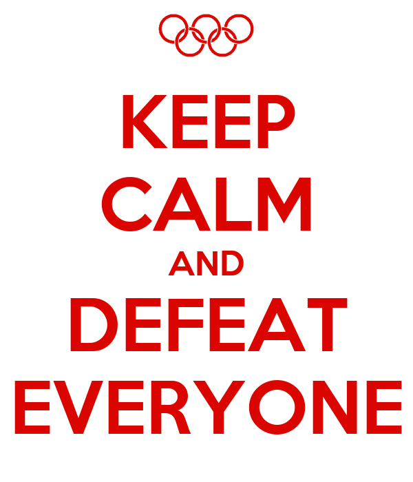 KEEP CALM AND DEFEAT EVERYONE