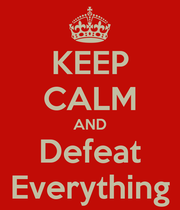 KEEP CALM AND Defeat Everything