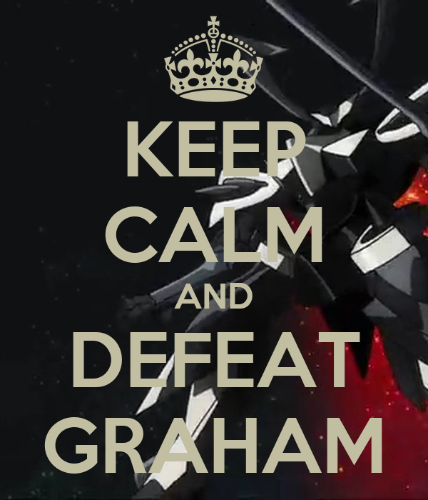 KEEP CALM AND DEFEAT GRAHAM