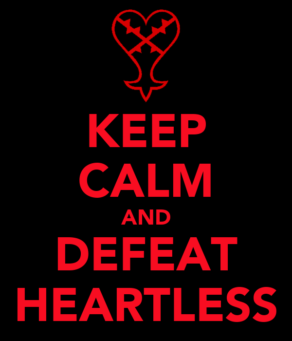 KEEP CALM AND DEFEAT HEARTLESS