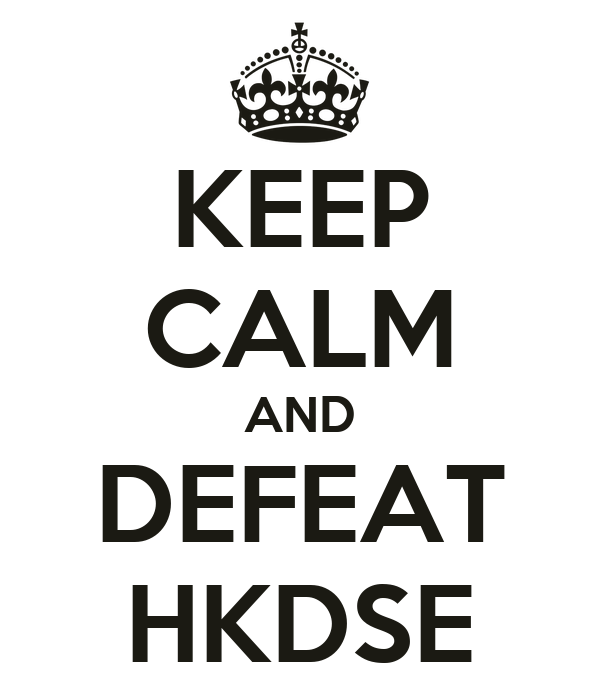 KEEP CALM AND DEFEAT HKDSE
