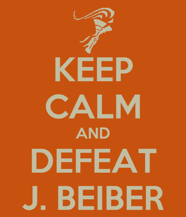KEEP CALM AND DEFEAT J. BEIBER