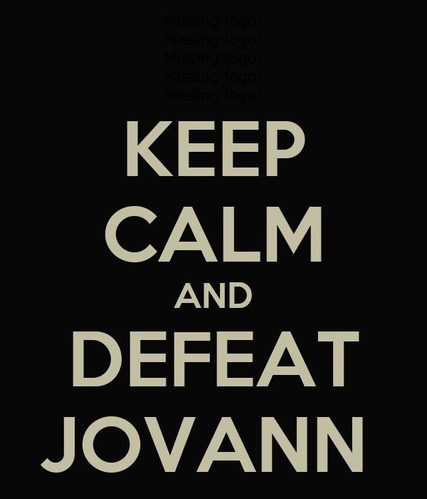 KEEP CALM AND DEFEAT JOVANN