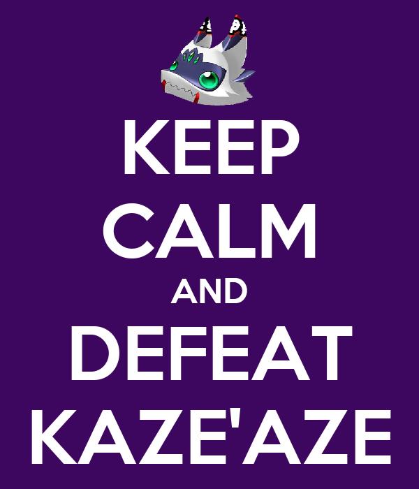 KEEP CALM AND DEFEAT KAZE'AZE