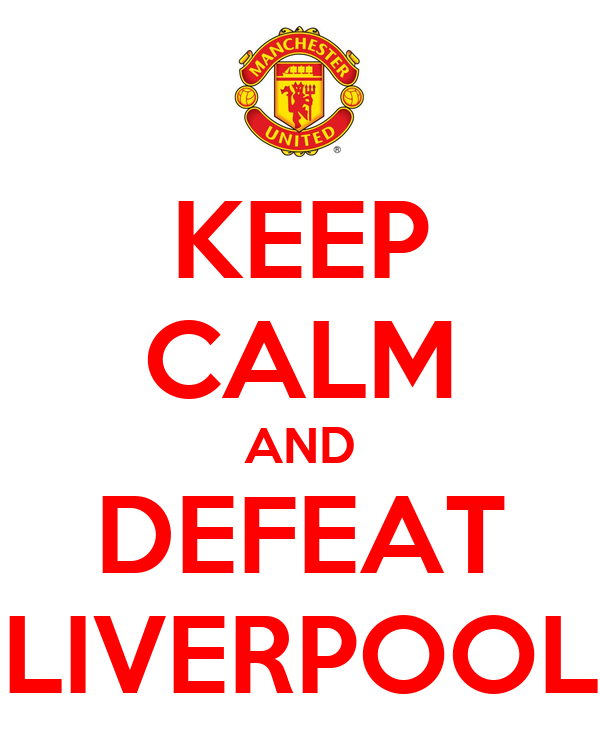 KEEP CALM AND DEFEAT LIVERPOOL