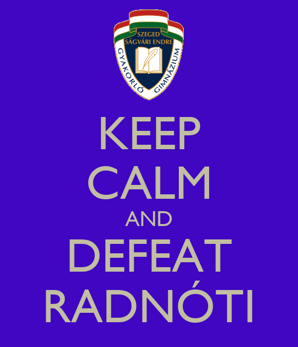 KEEP CALM AND DEFEAT RADNÓTI