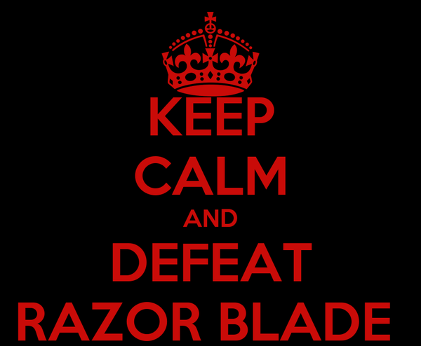 KEEP CALM AND DEFEAT RAZOR BLADE