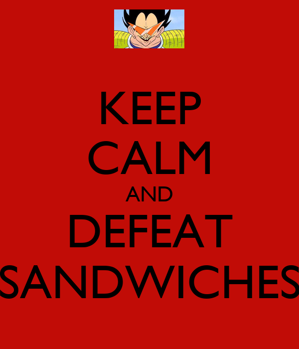 KEEP CALM AND DEFEAT SANDWICHES