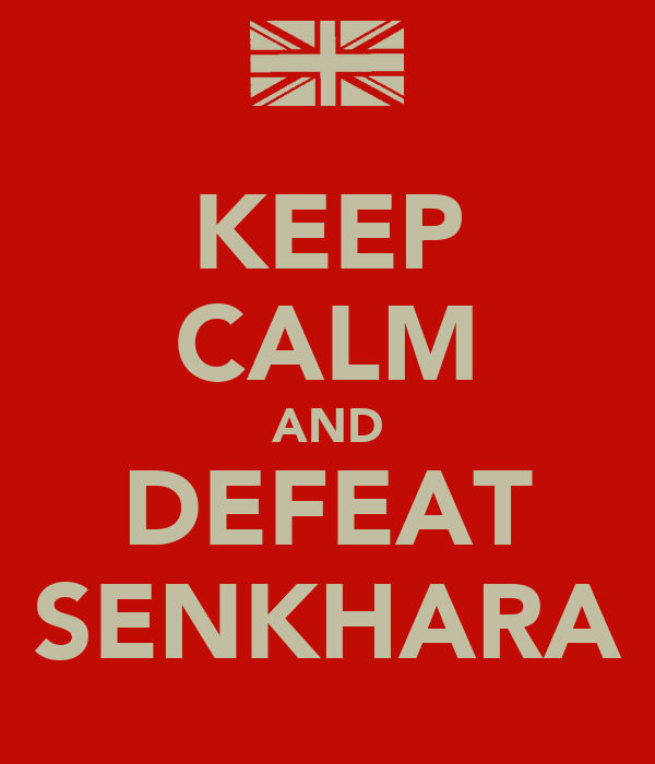 KEEP CALM AND DEFEAT SENKHARA
