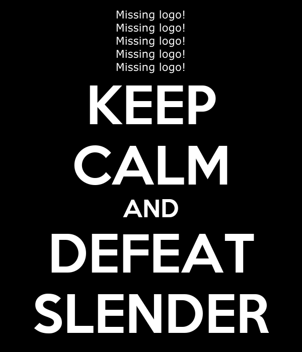 KEEP CALM AND DEFEAT SLENDER