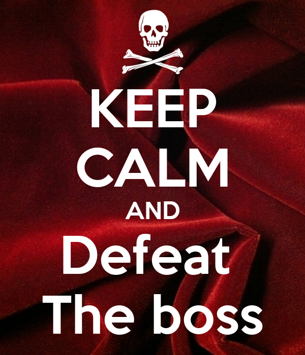 KEEP CALM AND Defeat  The boss