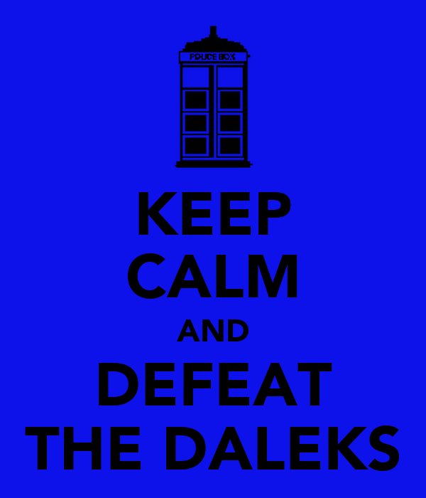 KEEP CALM AND DEFEAT THE DALEKS